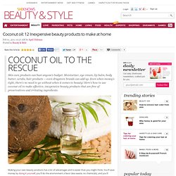 Coconut oil: 12 Inexpensive beauty products to make at home