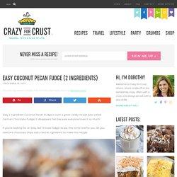 Easy Coconut Pecan Fudge (2 ingredients) - Crazy for Crust