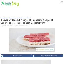 1 Layer of Coconut, 1 Layer of Raspberry, 1 Layer of Superfoods. Is This The Best Dessert Ever?