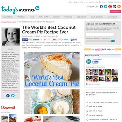 The World's Best Coconut Cream Pie Recipe Ever - TodaysMama