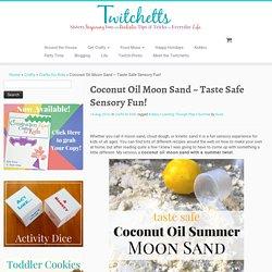 Coconut Oil Moon Sand ~ Taste Safe Sensory Fun! - Twitchetts