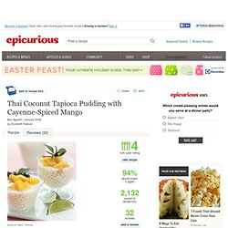 Thai Coconut Tapioca Pudding with Cayenne-Spiced Mango Recipe at Epicurious