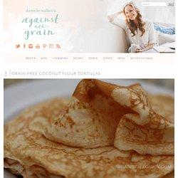Grain-free Coconut Flour Tortillas Against All Grain