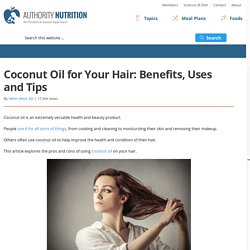 Coconut Oil for Your Hair: Benefits, Uses and Tips