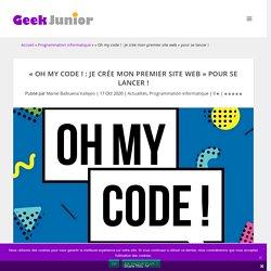 """""""Oh my code ! : Je crée mon premier site web"""" pour se lancer"""