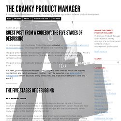 Guest Post from a CodeBoy: The Five Stages of Debugging — The Cranky Product Manager