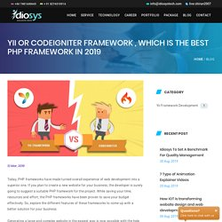 Yii OR Codeigniter Framework , which is the Best PHP framework in 2019