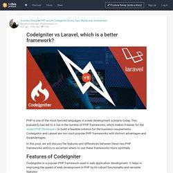 CodeIgniter vs Laravel, which is a better framework?