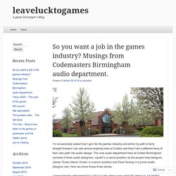 So you want a job in the games industry? Musings from Codemasters Birmingham audio department.
