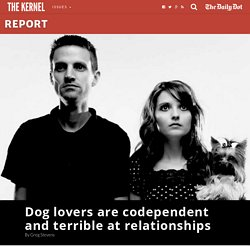 Dog lovers are codependent and terrible at relationships