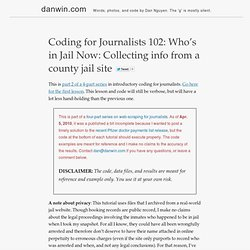 Coding for Journalists 102: Who's in Jail Now: Collecting info from a county jail site | Dan Nguyen pronounced fast is danwin