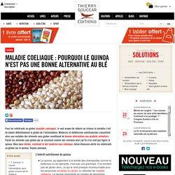 Gluten Maladie coeliaque : pourquoi le quinoa n'est pas une bonne alternative au blé
