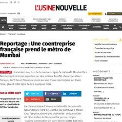 Reportage : Une coentreprise française prend le métro de Mumbai - Transport - Logistique
