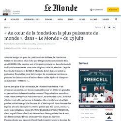 « Au cœur de la fondation la plus puissante du monde », dans « Le Monde » du 23 juin
