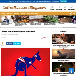 Coffee Around the World: Australia » Coffee Roasters Blog