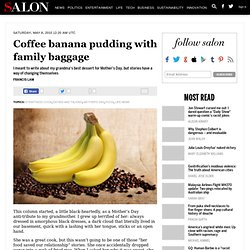 Coffee banana pudding with family baggage - Francis Lam - Salon.