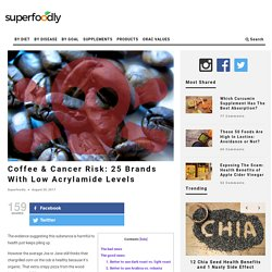SUPERFOODLY 31/10/16 Coffee & Cancer Risk: 25 Brands With Low Acrylamide Levels