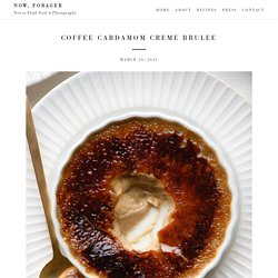 Coffee Cardamom Creme Brulee - NOW, FORAGER