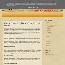 Coffee Omega: How to Choose a Coffee Machine Supplier in UK?