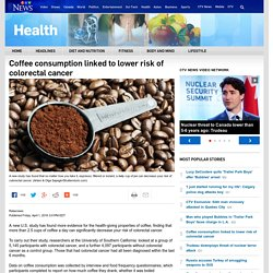Coffee consumption linked to lower risk of colorectal cancer