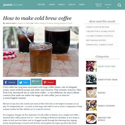 How to make cold brew coffee - Jamie Oliver