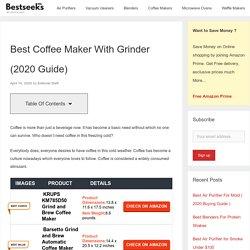 Best Coffee Maker With Grinder (2020 Guide) - Bestseeks