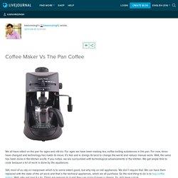 Coffee Maker Vs The Pan Coffee: karannsingh