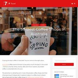 The 50 Best Coffee Shops In Australia