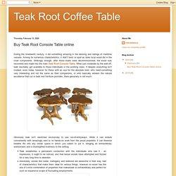 Teak Root Coffee Table: Buy Teak Root Console Table online