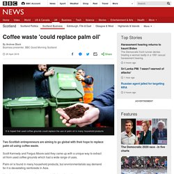 Coffee waste 'could replace palm oil'