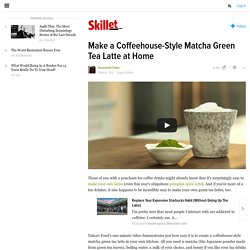 ​Make a Coffeehouse-Style Matcha Green Tea Latte at Home
