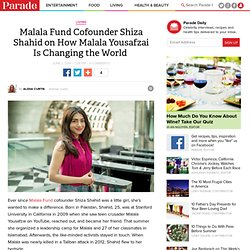 Malala Fund Cofounder Shiza Shahid on How Malala Yousafzai Is Changing the World