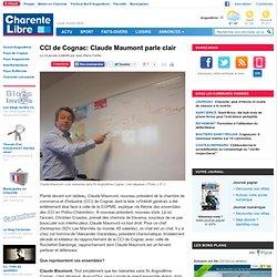 CCI de Cognac: Claude Maumont parle clair