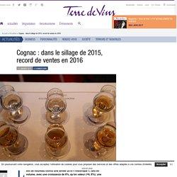 Cognac : dans le sillage de 2015, record de ventes en 2016 - Cognac : dans le sillage de 2015, record de ventes en 2016