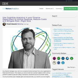 Use Cognitive Analytics in your Finance Department to Unlock Revenue, Reduce Costs and Mitigate Risk—Right Now – IBM Watson Analytics Community