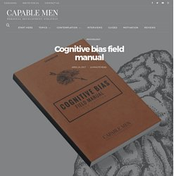 Cognitive bias field manual – Capable Men – Personal development strategy