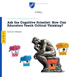 Ask the Cognitive Scientist: How Can Educators Teach Critical Thinking?