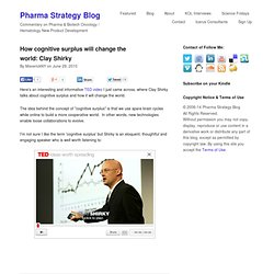 How cognitive surplus will change the world: Clay Shirky - Pharma Strategy Blog