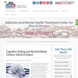 Cognitive Testing and Alcohol Rehab Centers: What to Expect