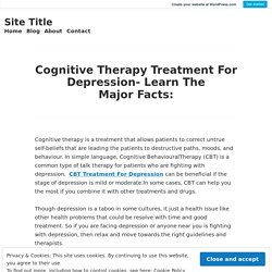 Cognitive Therapy Treatment For Depression- Learn The Major Facts: