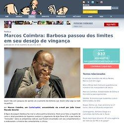 Marcos Coimbra: Barbosa passou dos limites em seu desejo de vingança