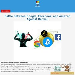 Battle Between Google, Facebook, and Amazon Against Banks!!