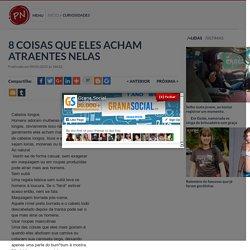 8 COISAS QUE ELES ACHAM ATRAENTES NELAS - Portal Noticiador
