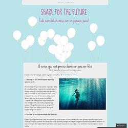 15 coisas que você precisa abandonar para ser feliz | Share for the Future