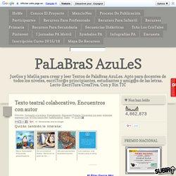 PaLaBraS AzuLeS: Texto teatral colaborativo. Encuentros con autor