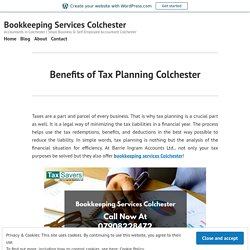 Benefits of Tax Planning Colchester – Bookkeeping Services Colchester
