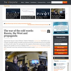 The war of the cold words: Russia, the West and propaganda