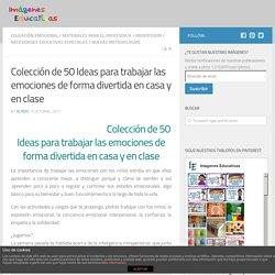 Colección de 50 Ideas para trabajar las emociones de forma divertida en casa y en clase