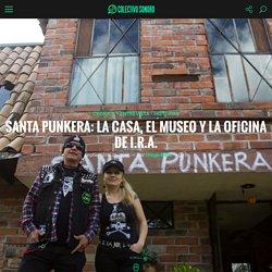 Colectivo Sonoro - Santa Punkera: la casa, el museo y la oficina de I.R.A.
