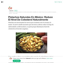 Pistachos Naturales En México: Reduce El Nivel De Colesterol Naturalmente